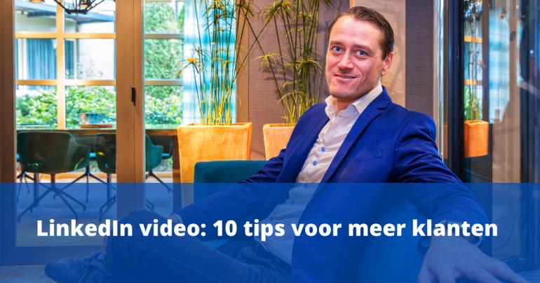 LinkedIn video: 10 tips voor meer klanten