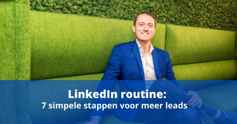 LinkedIn routine: 7 simpele stappen voor meer leads