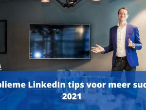 10 Sublieme LinkedIn tips voor meer succes in 2021