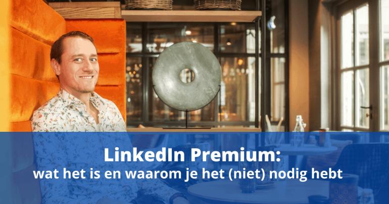LinkedIn Premium: wat het is en waarom je het (niet) nodig hebt