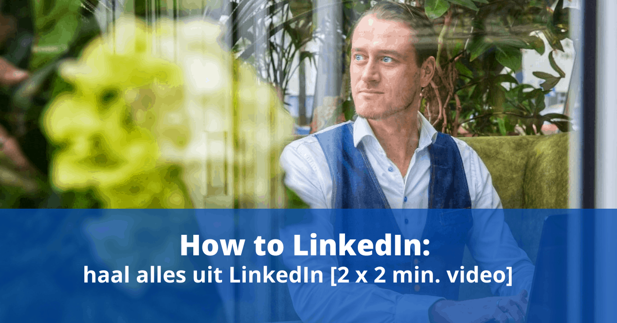 How to LinkedIn: haal alles uit LinkedIn