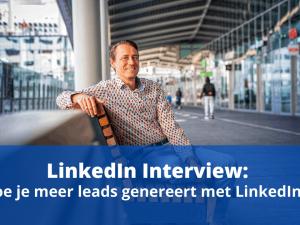 LinkedIn Interview: hoe je meer leads genereert met LinkedIn