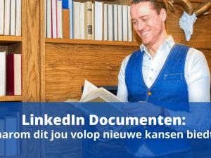 LinkedIn Documenten: waarom dit jou volop nieuwe kansen biedt