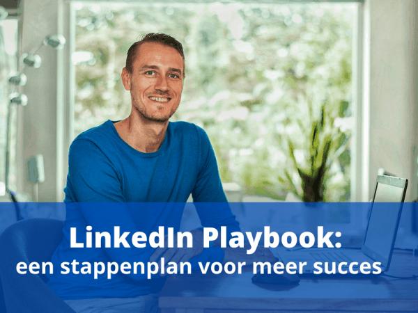 LinkedIn Playbook: een stappenplan voor meer succes