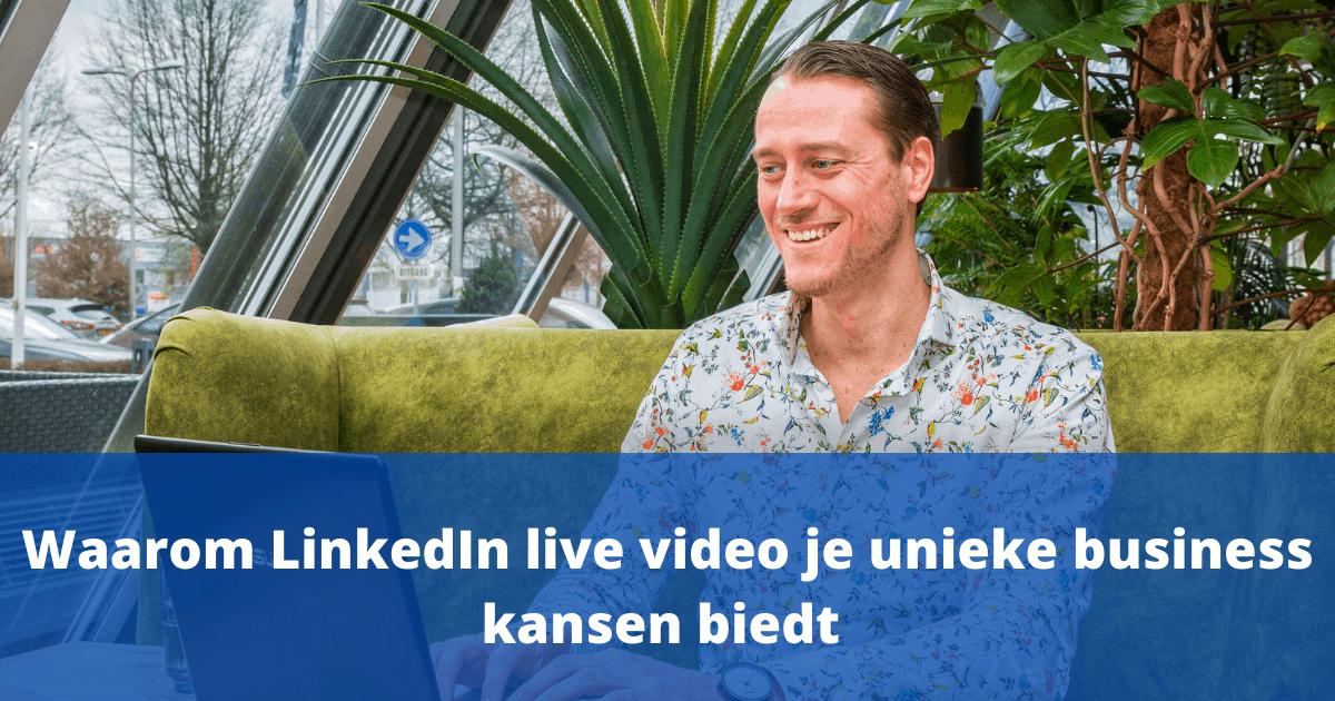 Waarom LinkedIn live video je unieke business kansen biedt