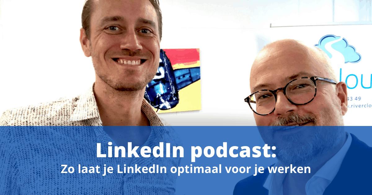 LinkedIn podcast: zo laat je LinkedIn optimaal voor je werken