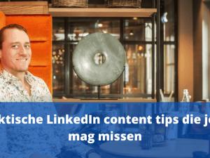 9 praktische LinkedIn content tips die je niet mag missen