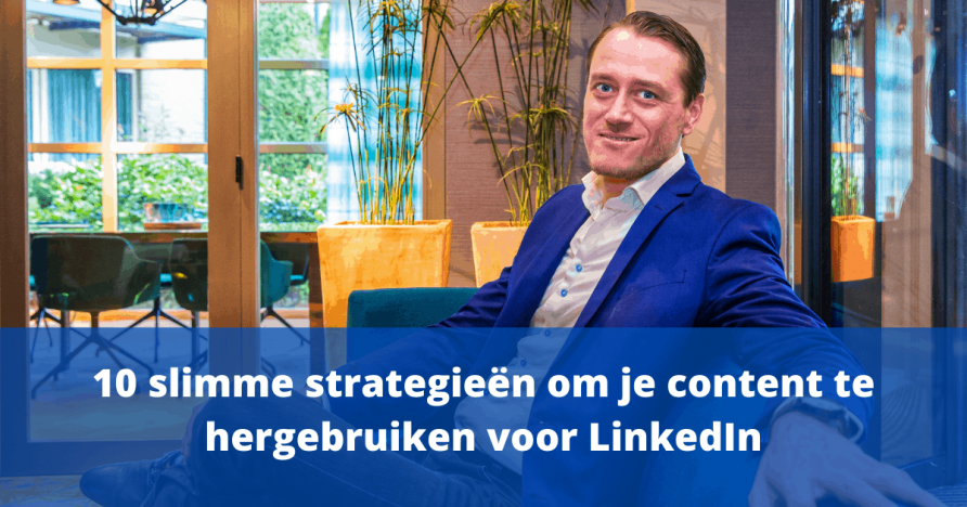 10 slimme strategieën om je content te hergebruiken voor LinkedIn