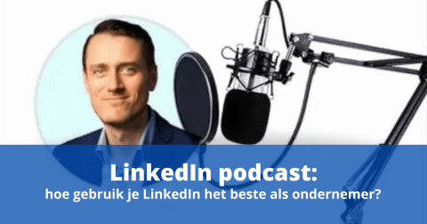 LinkedIn podcast: hoe gebruik je LinkedIn het beste als ondernemer?