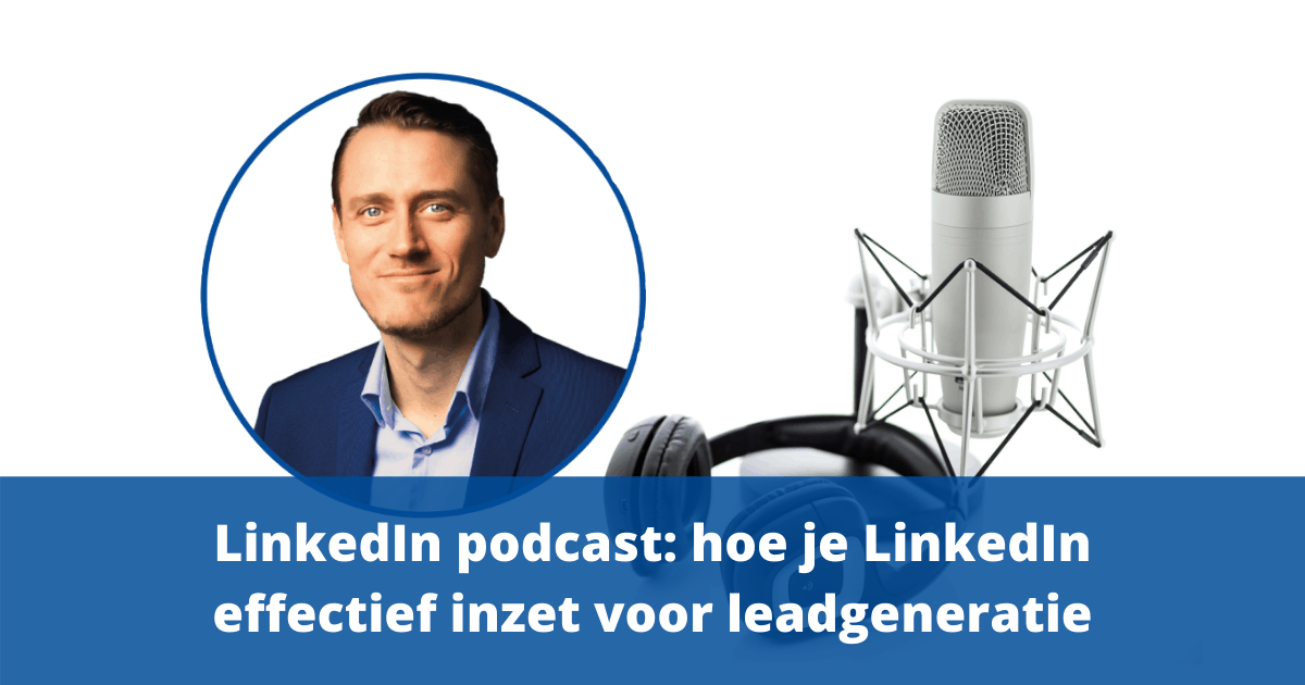 LinkedIn podcast: hoe je Linkedin effectief inzet voor leadgeneratie