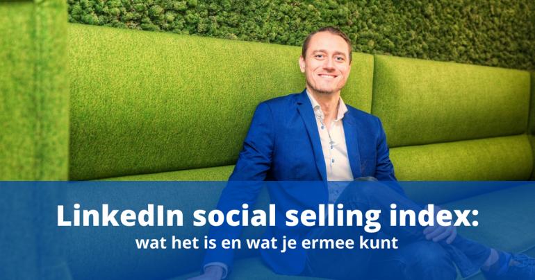 LinkedIn social selling index: wat het is en wat je ermee kunt