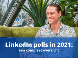 LinkedIn Polls in 2021: een compleet overzicht