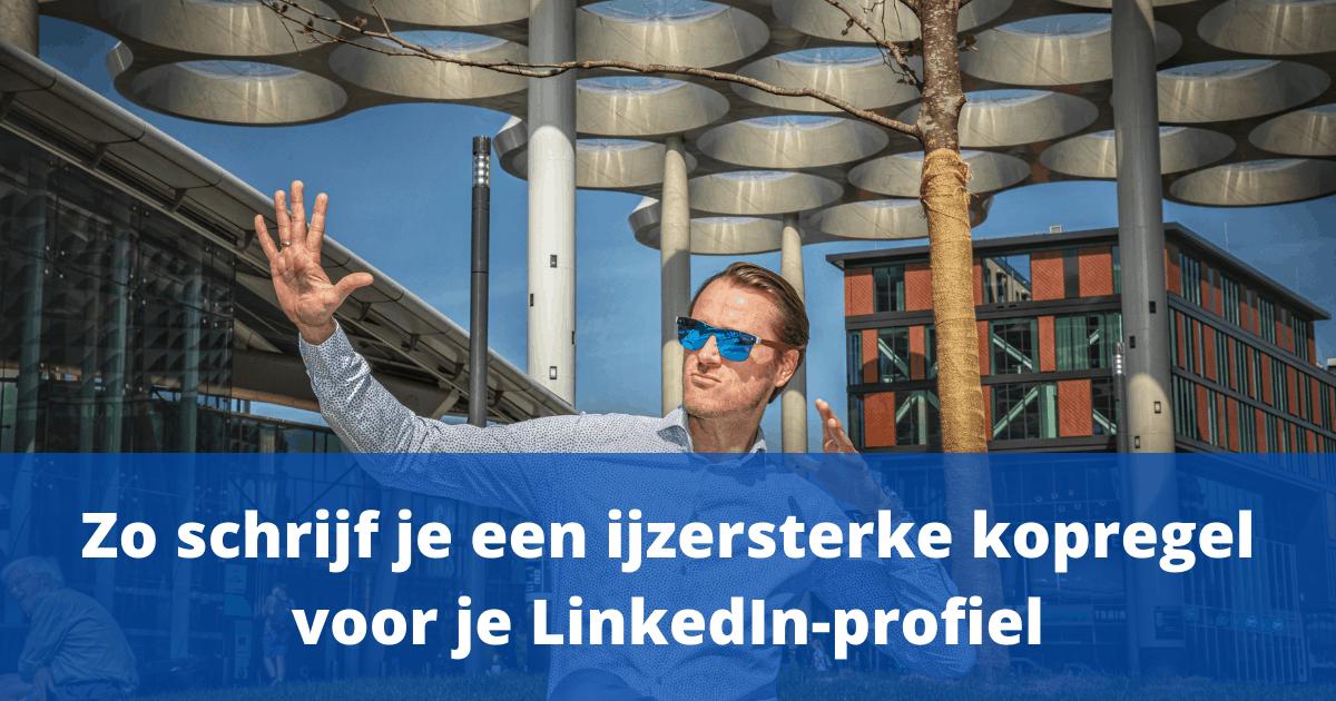 Zo schrijf je een ijzersterke kopregel voor je LinkedIn-profiel