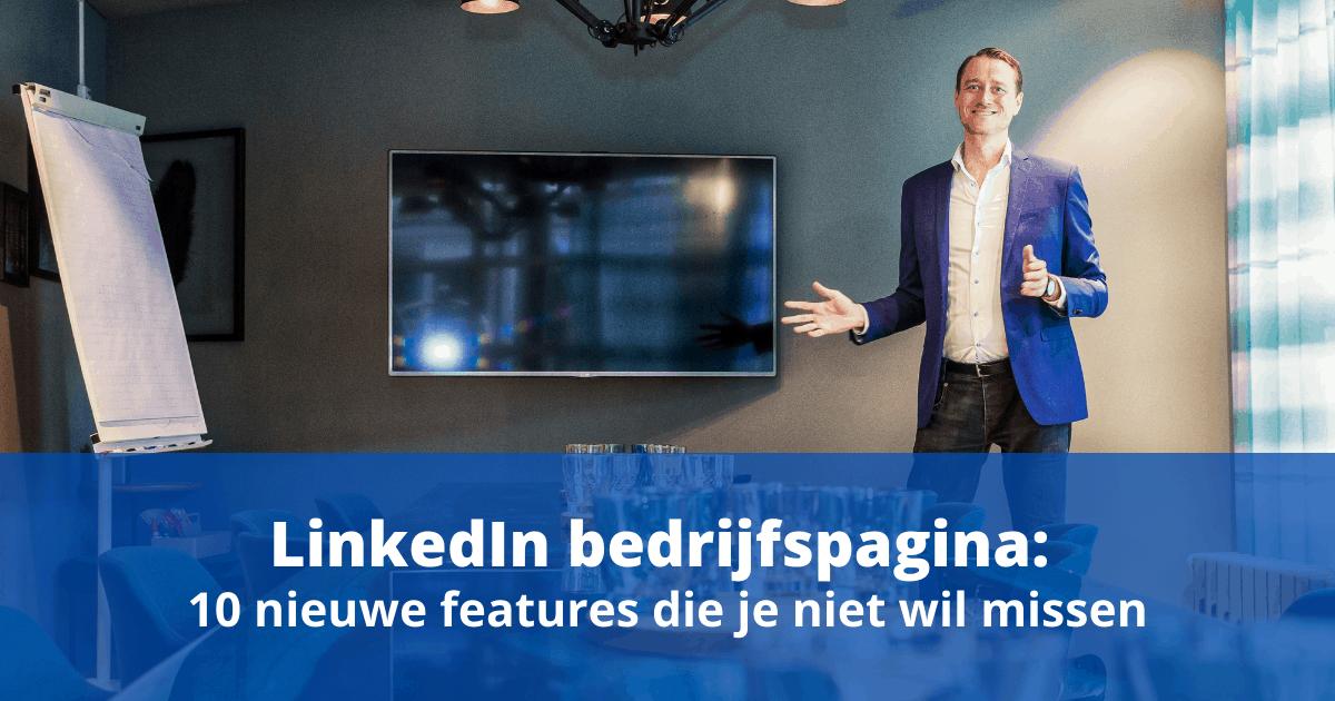 LinkedIn Bedrijfspagina: 10 nieuwe features die je niet wil missen