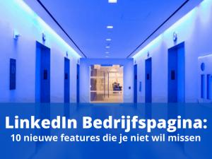 LinkedIn Bedrijfspagina: 10 nieuwe features die je niet wilt missen