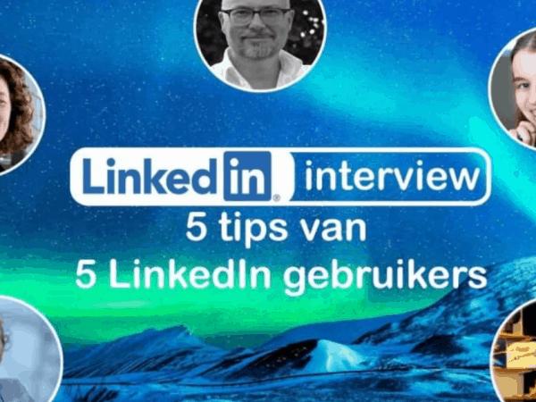LinkedIn-interview: 5 tips van 5 LinkedIn-gebruikers