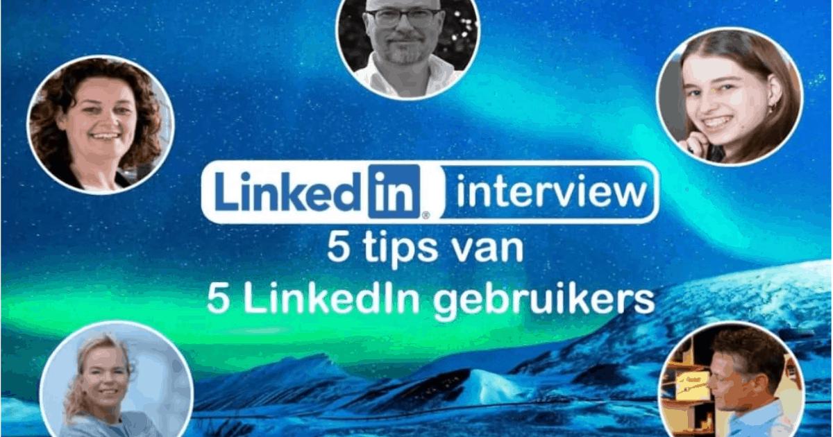 Linkedin interview: 5 tips van 5 linkedin gebruikers