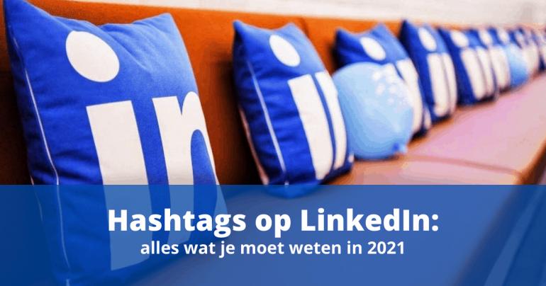 Linkedin hashtags, alles wat je moet weten in 2021